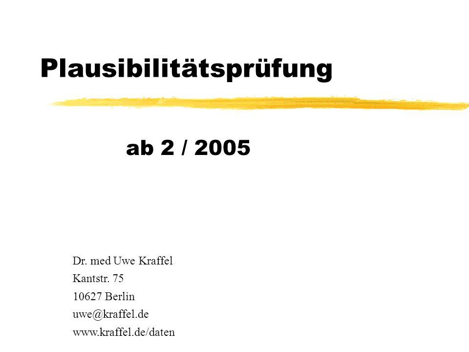 Plausibilitätsprüfung ab 2 / 2005 Dr. med Uwe Kraffel Kantstr. 75 10627 Berlin uwe@kraffel.de www.kraffel.de/daten