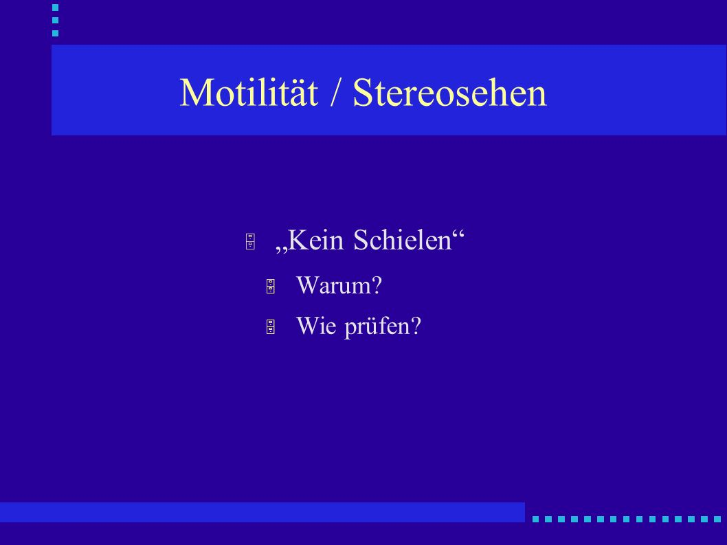 Motilität / Stereosehen Kein Schielen Warum? Wie prüfen?