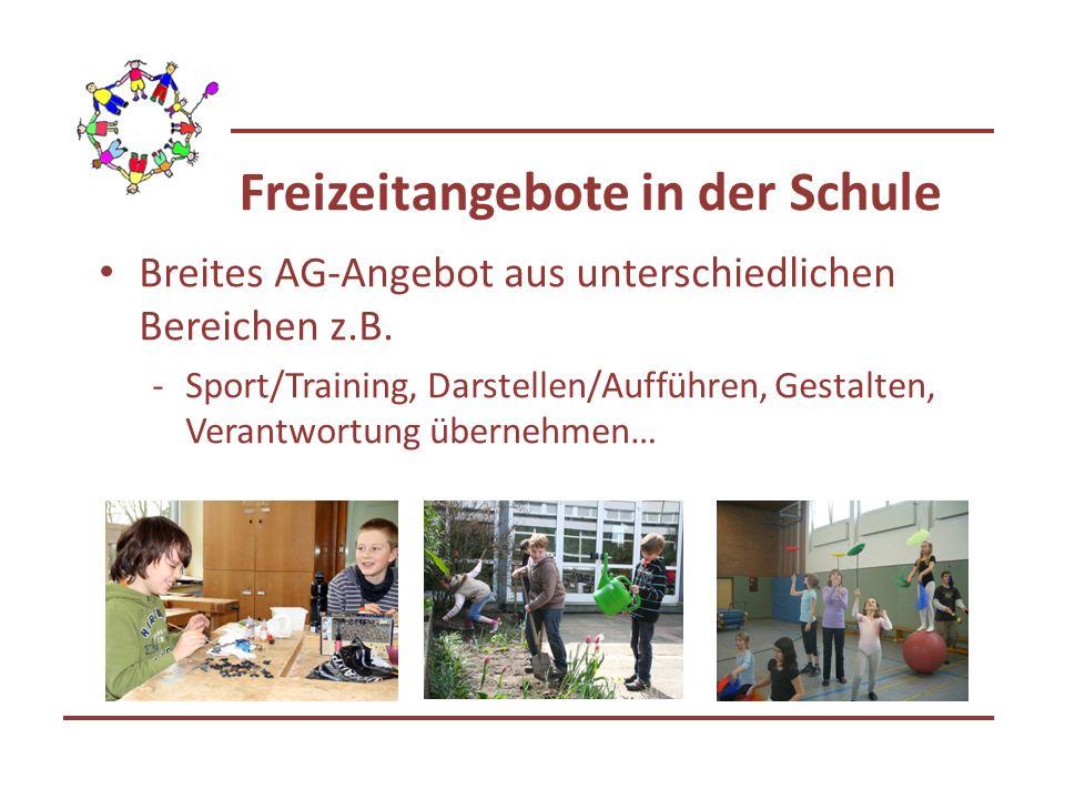 Freizeitangebote in der Schule Breites AG-Angebot aus unterschiedlichen Bereichen z.B. -Sport/Training, Darstellen/Aufführen, Gestalten, Verantwortung