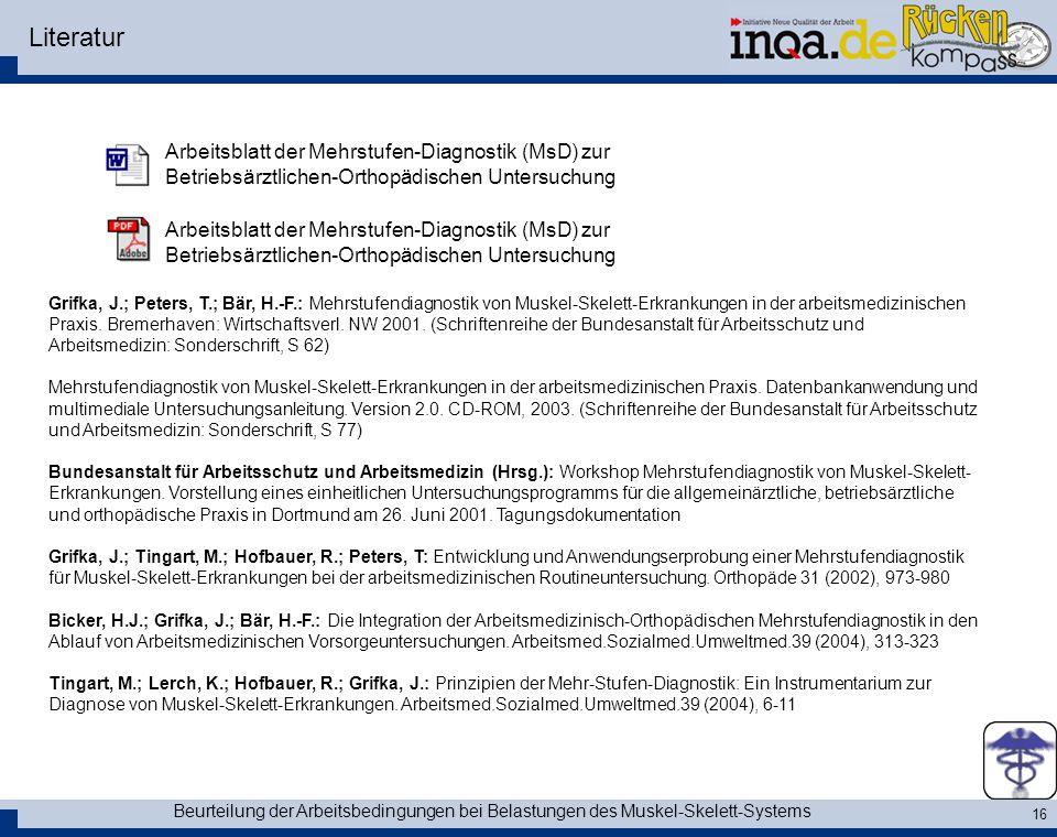 Beurteilung der Arbeitsbedingungen bei Belastungen des Muskel-Skelett-Systems 16 Literatur Arbeitsblatt der Mehrstufen-Diagnostik (MsD) zur Betriebsär