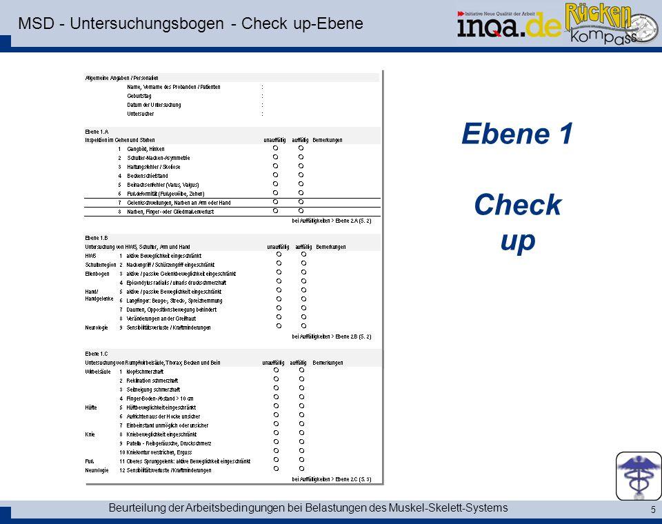 Beurteilung der Arbeitsbedingungen bei Belastungen des Muskel-Skelett-Systems 5 MSD - Untersuchungsbogen - Check up-Ebene Ebene 1 Check up