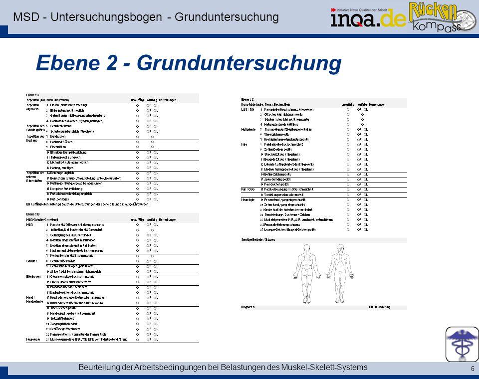 Beurteilung der Arbeitsbedingungen bei Belastungen des Muskel-Skelett-Systems 6 MSD - Untersuchungsbogen - Grunduntersuchung Ebene 2 - Grunduntersuchu