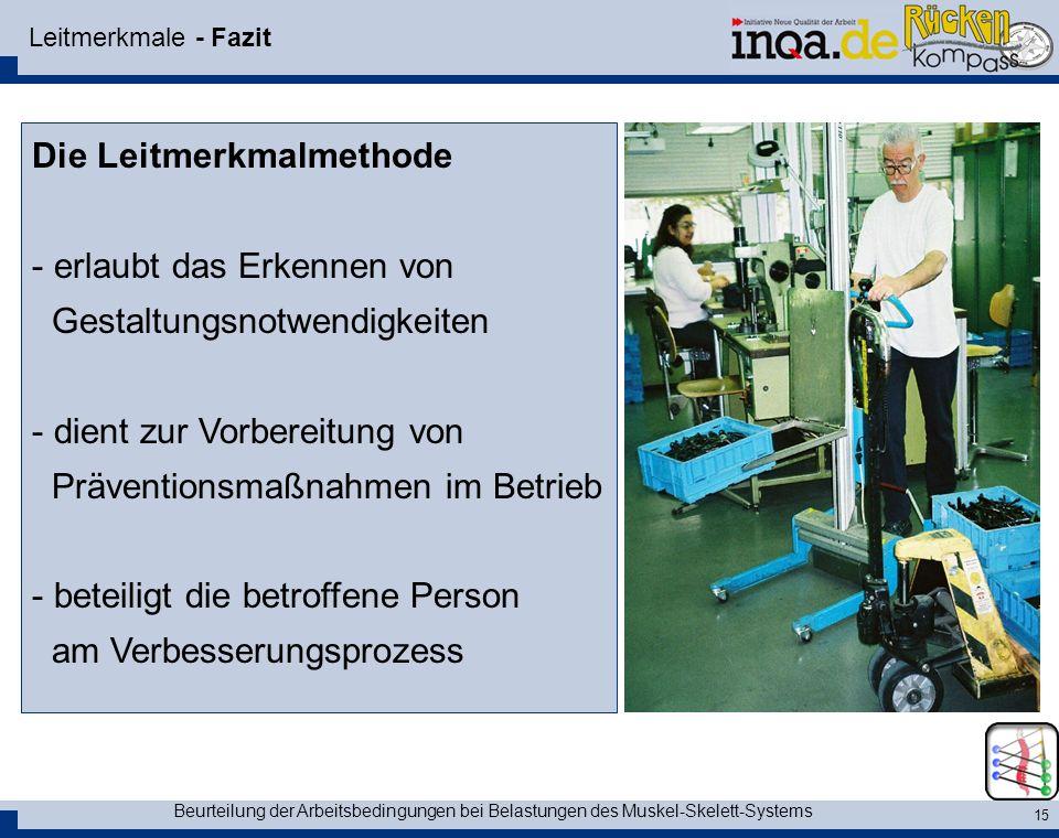 Beurteilung der Arbeitsbedingungen bei Belastungen des Muskel-Skelett-Systems 15 Leitmerkmale - Fazit Die Leitmerkmalmethode - erlaubt das Erkennen vo