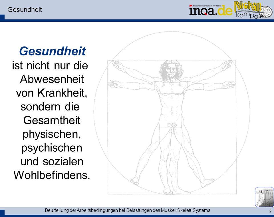 Beurteilung der Arbeitsbedingungen bei Belastungen des Muskel-Skelett-Systems 13 Ergonomie Anpassung der Arbeit an die Fähigkeiten und Eigenschaften des Menschen.