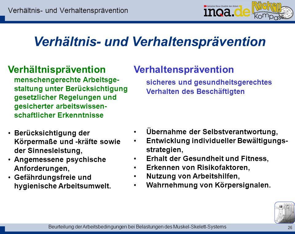 Beurteilung der Arbeitsbedingungen bei Belastungen des Muskel-Skelett-Systems 26 Verhältnis- und Verhaltensprävention Verhaltensprävention sicheres un