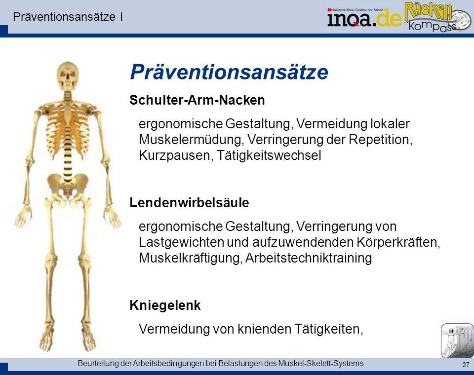 Beurteilung der Arbeitsbedingungen bei Belastungen des Muskel-Skelett-Systems 27 Präventionsansätze I Präventionsansätze Schulter-Arm-Nacken ergonomis