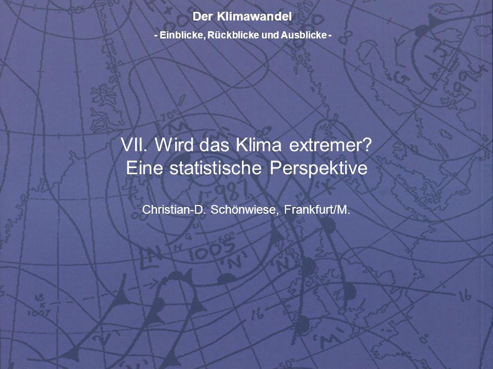 Der Klimawandel - Einblicke, Rückblicke und Ausblicke - VII. Wird das Klima extremer? Eine statistische Perspektive Christian-D. Schönwiese, Frankfurt