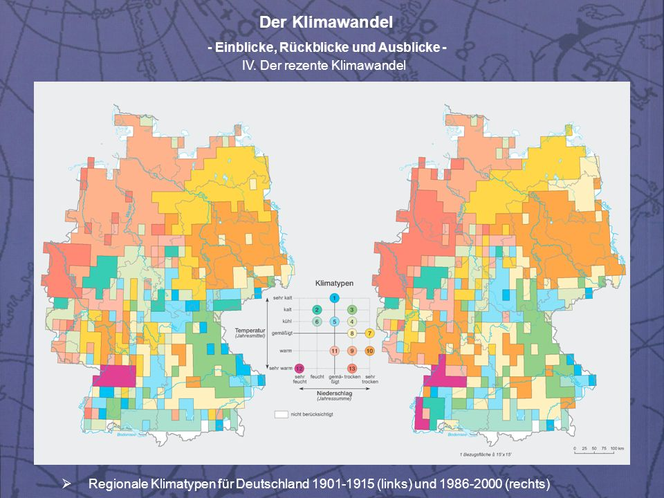 Der Klimawandel - Einblicke, Rückblicke und Ausblicke - IV. Der rezente Klimawandel Regionale Klimatypen für Deutschland 1901-1915 (links) und 1986-20
