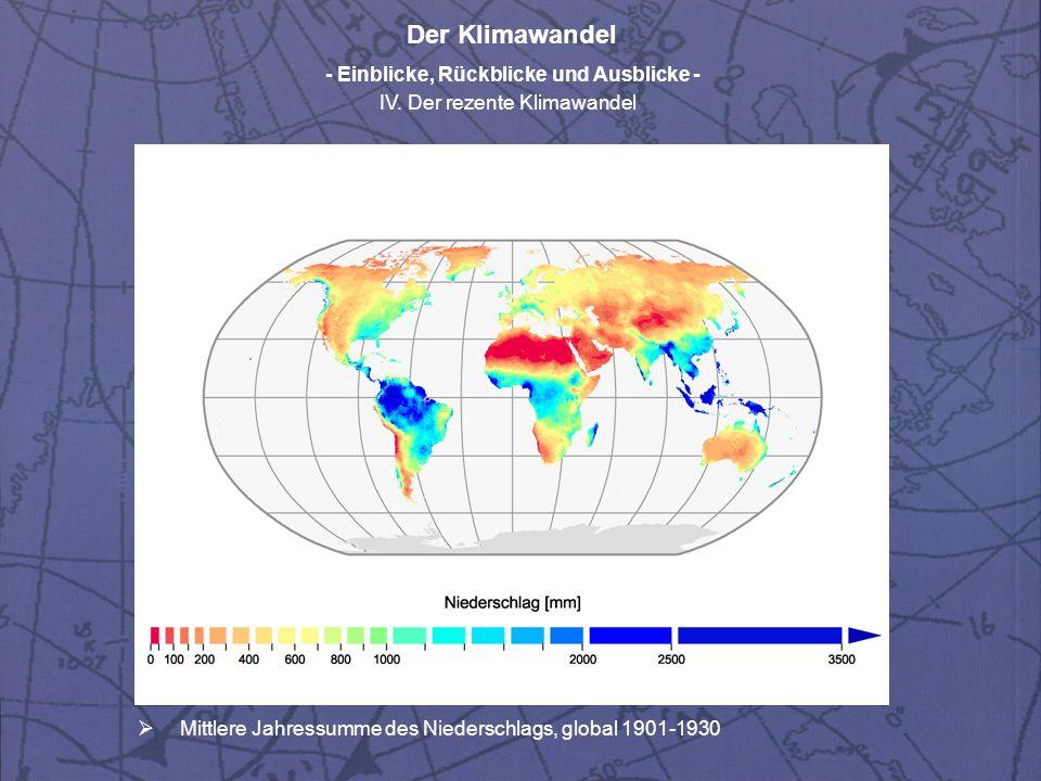 Der Klimawandel - Einblicke, Rückblicke und Ausblicke - IV. Der rezente Klimawandel Mittlere Jahressumme des Niederschlags, global 1901-1930