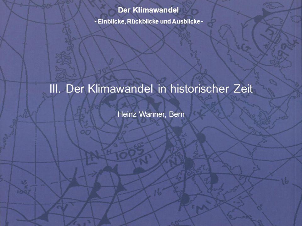 Der Klimawandel - Einblicke, Rückblicke und Ausblicke - III. Der Klimawandel in historischer Zeit Heinz Wanner, Bern