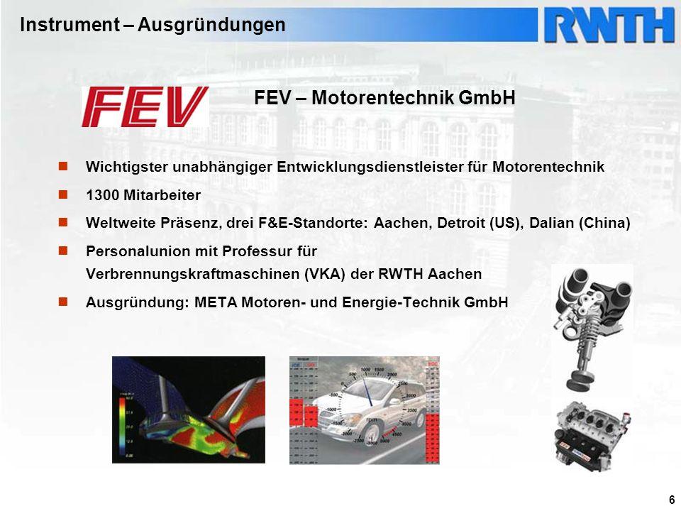 6 FEV – Motorentechnik GmbH Wichtigster unabhängiger Entwicklungsdienstleister für Motorentechnik 1300 Mitarbeiter Weltweite Präsenz, drei F&E-Standor