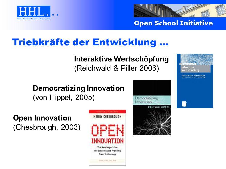 Open School Initiative Triebkräfte der Entwicklung … Democratizing Innovation (von Hippel, 2005) Open Innovation (Chesbrough, 2003) Interaktive Wertsc