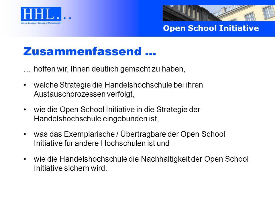 Open School Initiative Zusammenfassend … …hoffen wir, Ihnen deutlich gemacht zu haben, welche Strategie die Handelshochschule bei ihren Austauschproze