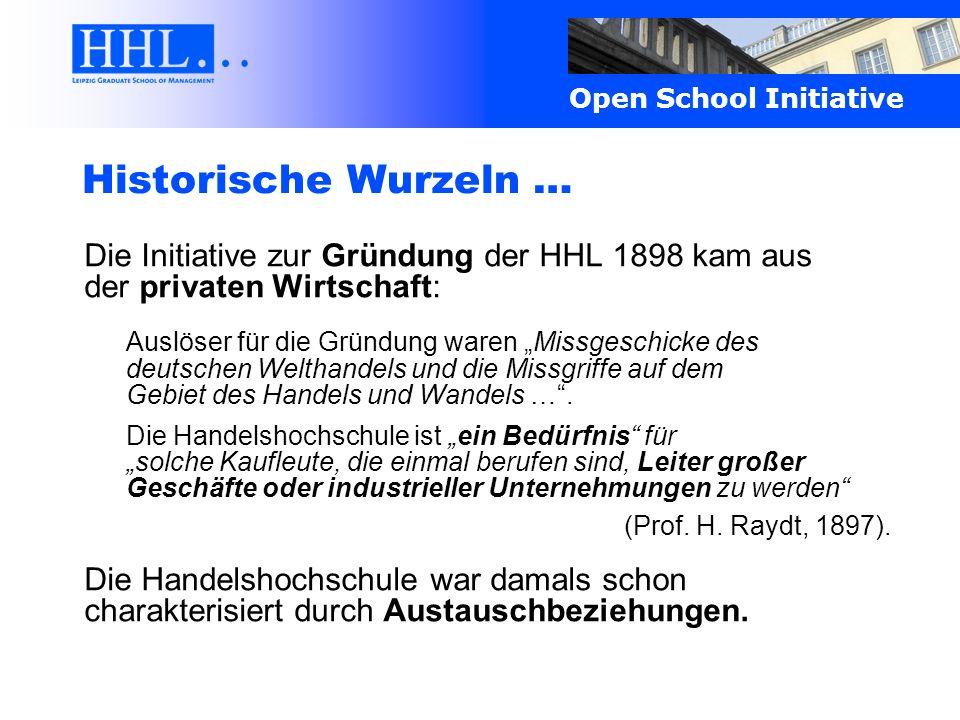 Open School Initiative Die Initiative zur Gründung der HHL 1898 kam aus der privaten Wirtschaft: Auslöser für die Gründung waren Missgeschicke des deu