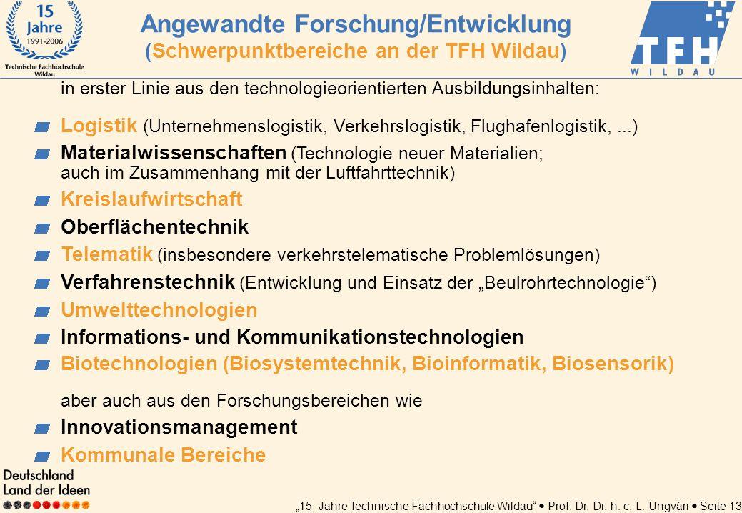 15 Jahre Technische Fachhochschule Wildau Prof. Dr. Dr. h. c. L. Ungvári Seite 13 in erster Linie aus den technologieorientierten Ausbildungsinhalten: