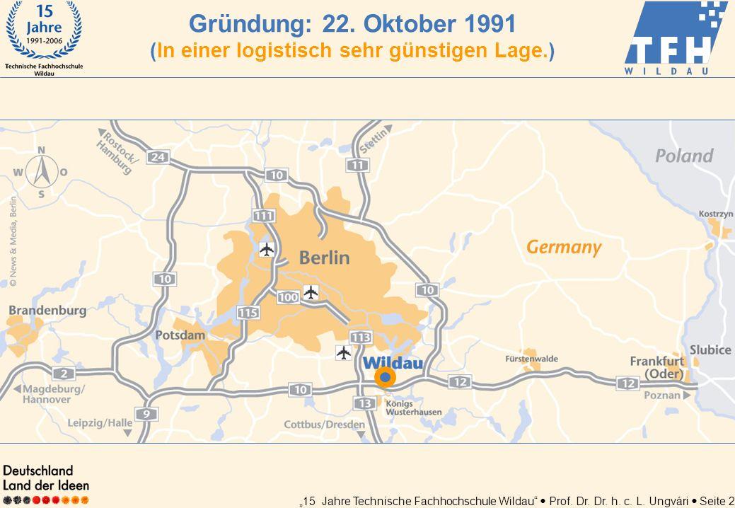 15 Jahre Technische Fachhochschule Wildau Prof. Dr. Dr. h. c. L. Ungvári Seite 2 Gründung: 22. Oktober 1991 (In einer logistisch sehr günstigen Lage.)