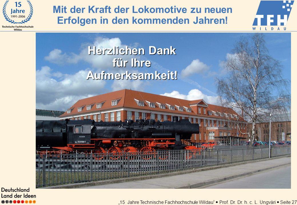 15 Jahre Technische Fachhochschule Wildau Prof. Dr. Dr. h. c. L. Ungvári Seite 27 Mit der Kraft der Lokomotive zu neuen Erfolgen in den kommenden Jahr