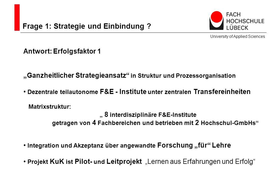 Frage 1: Strategie und Einbindung ? University of Applied Sciences Antwort: Erfolgsfaktor 1 Ganzheitlicher Strategieansatz in Struktur und Prozessorga