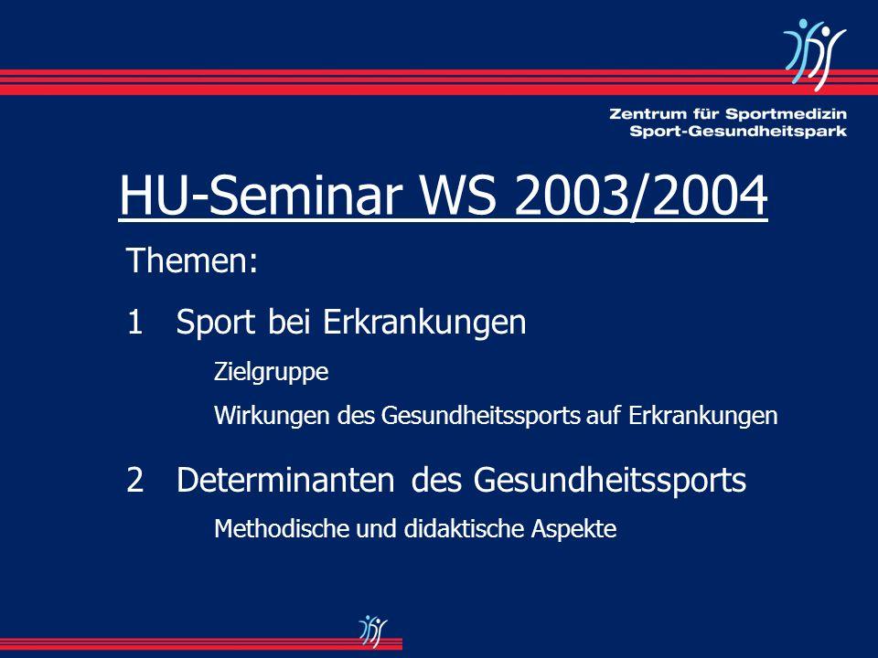 HU-Seminar WS 2003/2004 Themen: 1 Sport bei Erkrankungen Zielgruppe Wirkungen des Gesundheitssports auf Erkrankungen 2 Determinanten des Gesundheitssp
