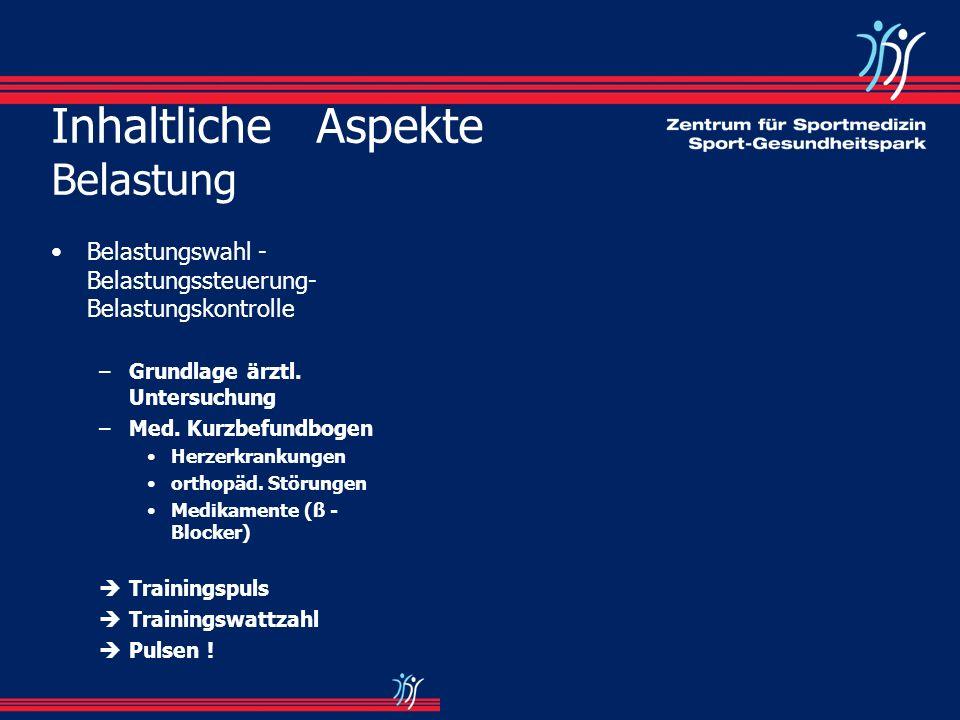 Inhaltliche Aspekte Belastung Belastungswahl - Belastungssteuerung- Belastungskontrolle –Grundlage ärztl. Untersuchung –Med. Kurzbefundbogen Herzerkra