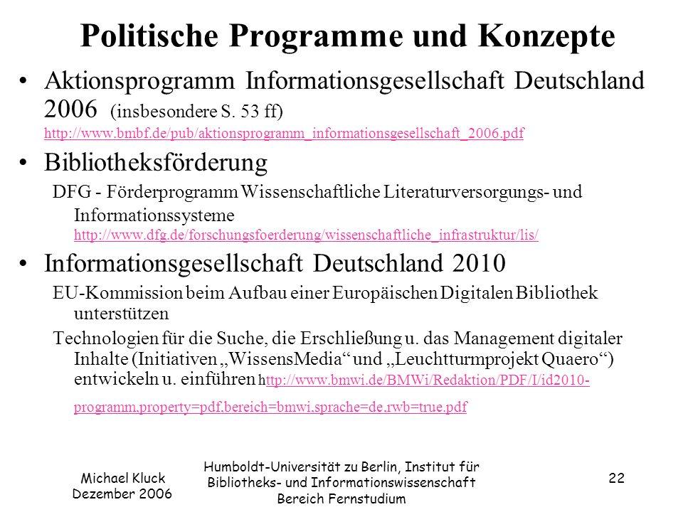 Michael Kluck Dezember 2006 Humboldt-Universität zu Berlin, Institut für Bibliotheks- und Informationswissenschaft Bereich Fernstudium 22 Politische Programme und Konzepte Aktionsprogramm Informationsgesellschaft Deutschland 2006 (insbesondere S.