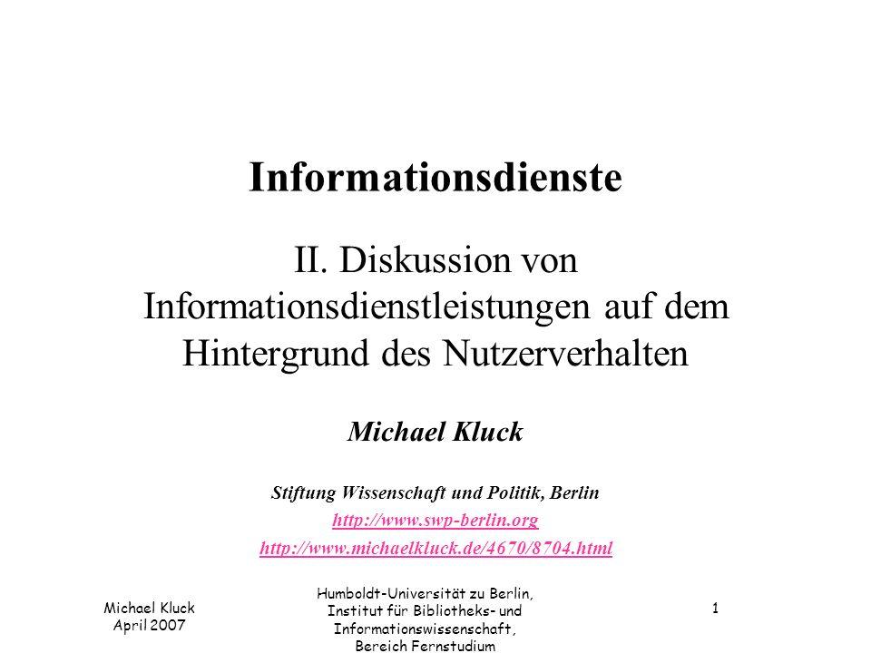 Michael Kluck April 2007 Humboldt-Universität zu Berlin, Institut für Bibliotheks- und Informationswissenschaft, Bereich Fernstudium 1 Informationsdienste II.