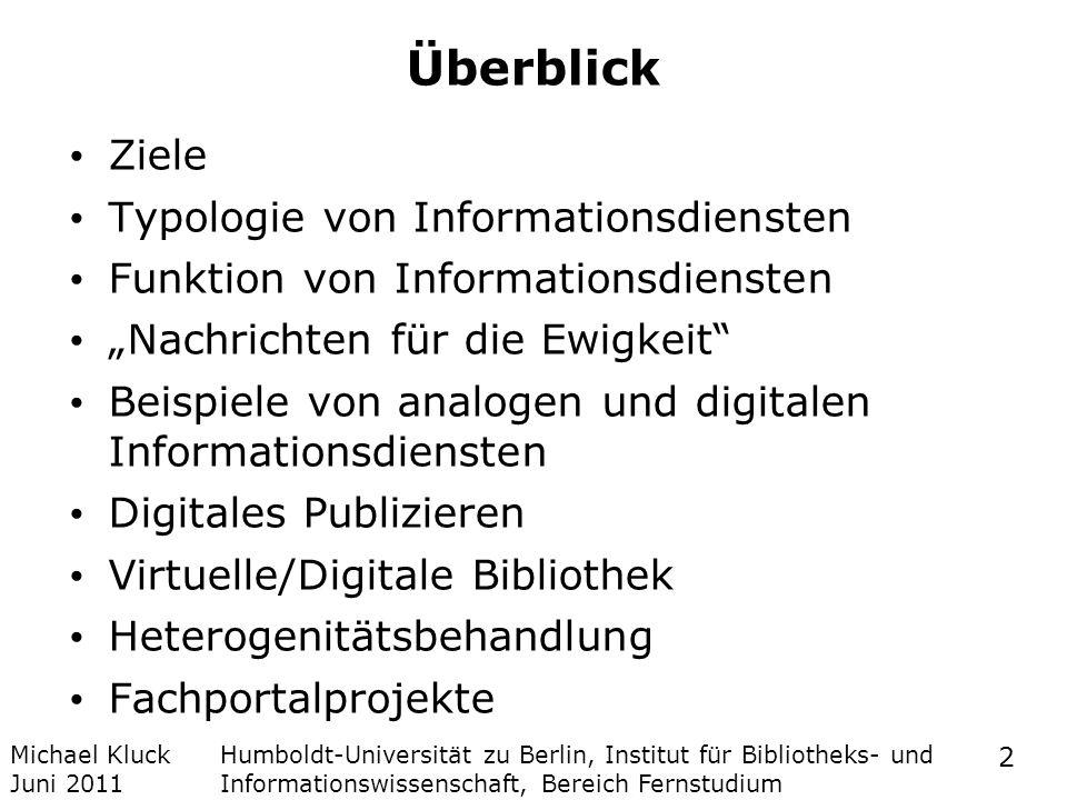 Michael Kluck Juni 2011 Humboldt-Universität zu Berlin, Institut für Bibliotheks- und Informationswissenschaft, Bereich Fernstudium 2 Überblick Ziele