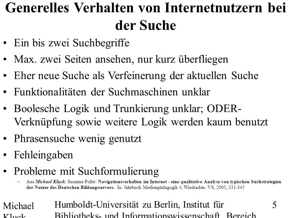 Michael Kluck Mai 2010 Humboldt-Universität zu Berlin, Institut für Bibliotheks- und Informationswissenschaft, Bereich Fernstudium 5 Generelles Verhalten von Internetnutzern bei der Suche Ein bis zwei Suchbegriffe Max.