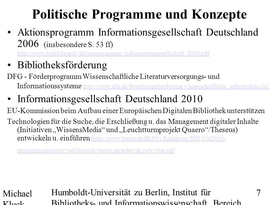 Michael Kluck Mai 2010 Humboldt-Universität zu Berlin, Institut für Bibliotheks- und Informationswissenschaft, Bereich Fernstudium 7 Politische Programme und Konzepte Aktionsprogramm Informationsgesellschaft Deutschland 2006 (insbesondere S.