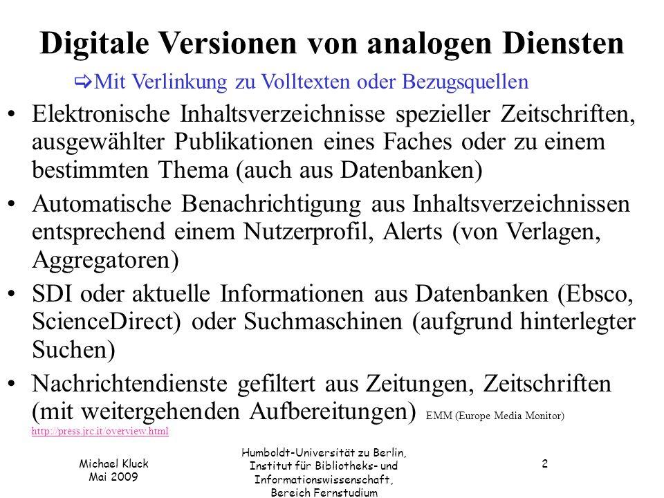 Michael Kluck Mai 2009 Humboldt-Universität zu Berlin, Institut für Bibliotheks- und Informationswissenschaft, Bereich Fernstudium 2 Digitale Versione
