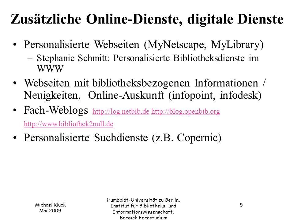 Michael Kluck Mai 2009 Humboldt-Universität zu Berlin, Institut für Bibliotheks- und Informationswissenschaft, Bereich Fernstudium 5 Zusätzliche Onlin