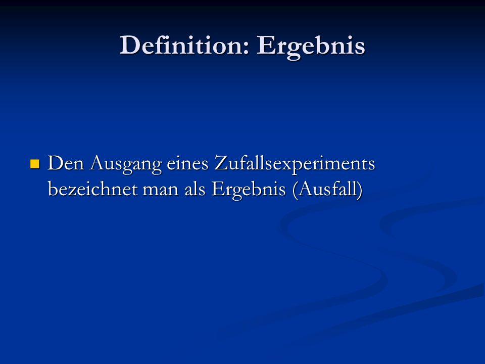 Definition: Ergebnis Den Ausgang eines Zufallsexperiments bezeichnet man als Ergebnis (Ausfall) Den Ausgang eines Zufallsexperiments bezeichnet man als Ergebnis (Ausfall)
