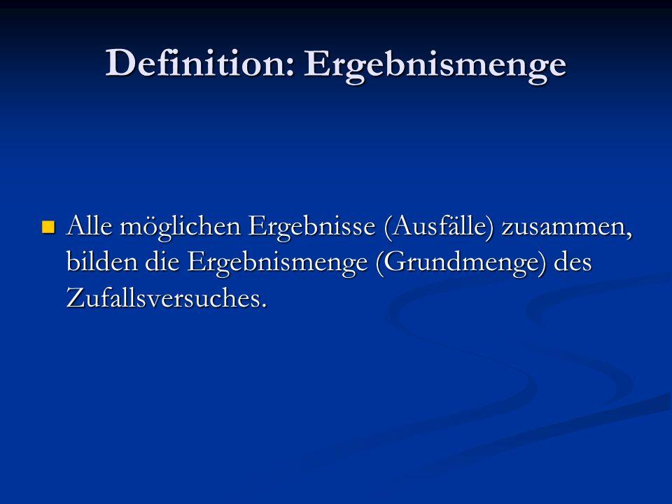 Definition: Ergebnismenge Alle möglichen Ergebnisse (Ausfälle) zusammen, bilden die Ergebnismenge (Grundmenge) des Zufallsversuches. Alle möglichen Er
