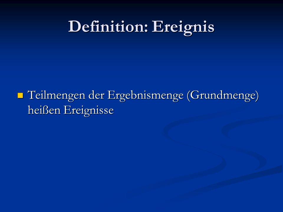 Definition: Ereignis Teilmengen der Ergebnismenge (Grundmenge) heißen Ereignisse Teilmengen der Ergebnismenge (Grundmenge) heißen Ereignisse