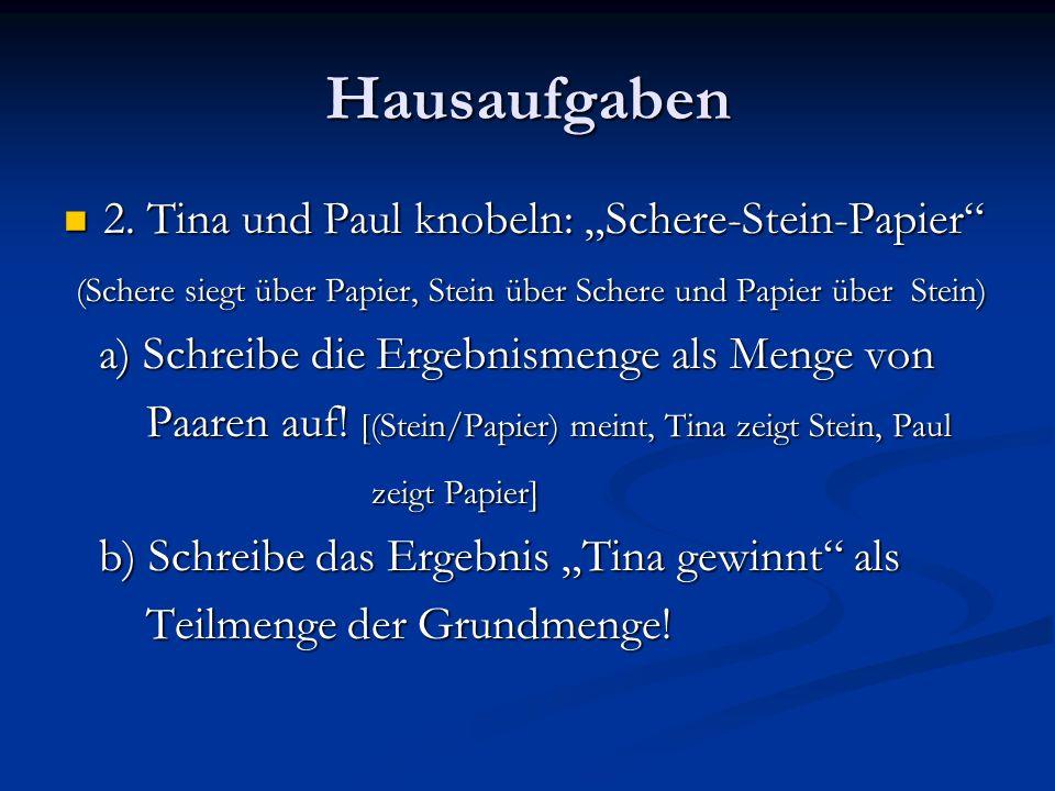 Hausaufgaben 2. Tina und Paul knobeln: Schere-Stein-Papier 2. Tina und Paul knobeln: Schere-Stein-Papier (Schere siegt über Papier, Stein über Schere