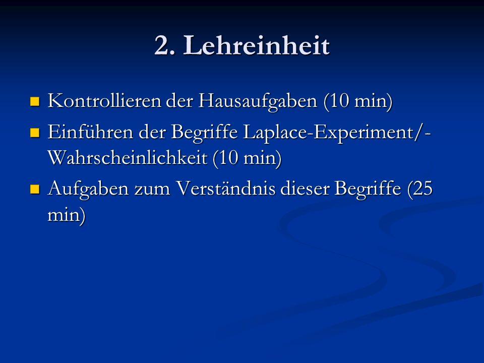 2. Lehreinheit Kontrollieren der Hausaufgaben (10 min) Kontrollieren der Hausaufgaben (10 min) Einführen der Begriffe Laplace-Experiment/- Wahrscheinl