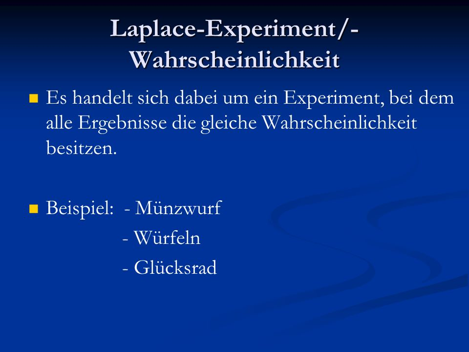 Laplace-Experiment/- Wahrscheinlichkeit Es handelt sich dabei um ein Experiment, bei dem alle Ergebnisse die gleiche Wahrscheinlichkeit besitzen.