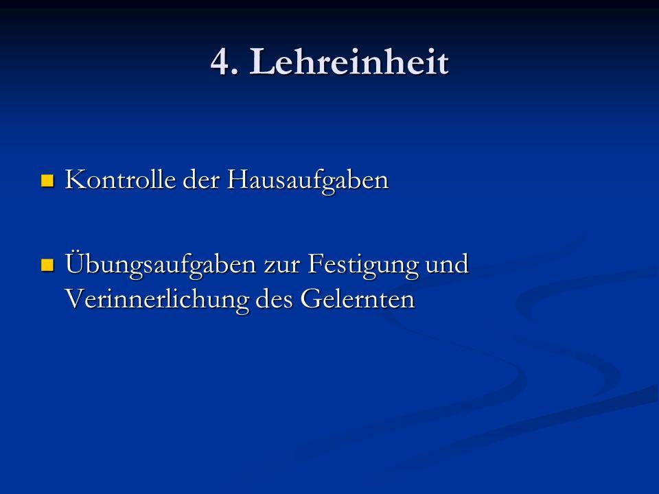 4. Lehreinheit Kontrolle der Hausaufgaben Kontrolle der Hausaufgaben Übungsaufgaben zur Festigung und Verinnerlichung des Gelernten Übungsaufgaben zur
