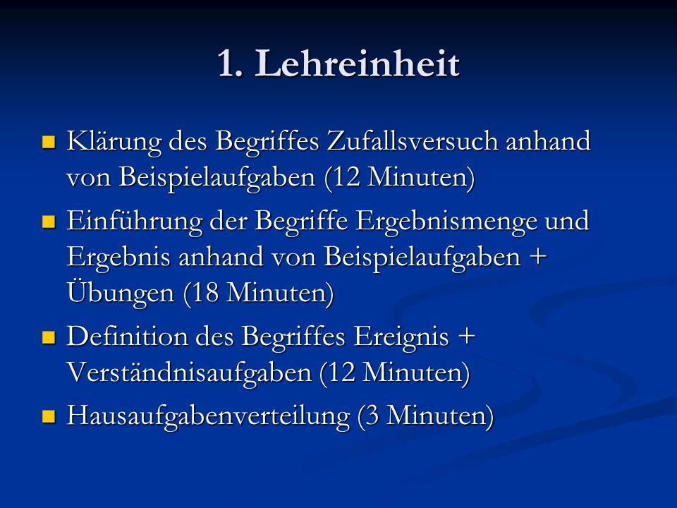 1. Lehreinheit Klärung des Begriffes Zufallsversuch anhand von Beispielaufgaben (12 Minuten) Klärung des Begriffes Zufallsversuch anhand von Beispiela