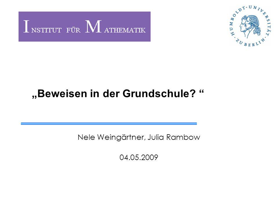 Beweisen in der Grundschule? Nele Weingärtner, Julia Rambow 04.05.2009