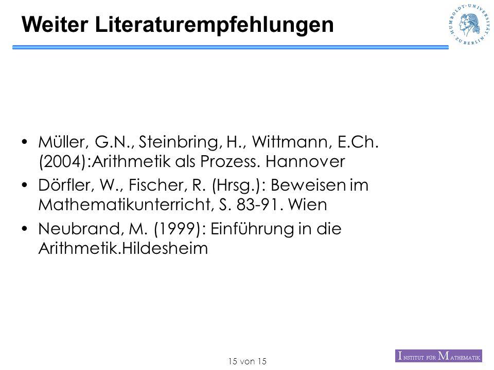 von 1515 Weiter Literaturempfehlungen Müller, G.N., Steinbring, H., Wittmann, E.Ch. (2004):Arithmetik als Prozess. Hannover Dörfler, W., Fischer, R. (