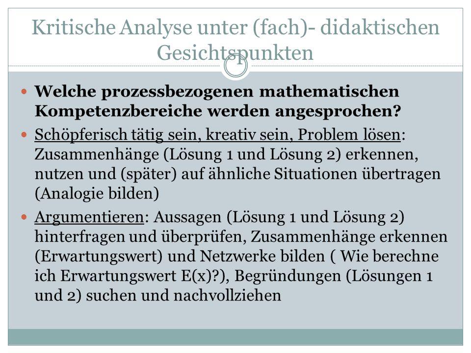 Kritische Analyse unter (fach)- didaktischen Gesichtspunkten Mathematisieren/ Modellieren: Sachtexten, Darstellungen (Tabellen in Lösung 1 und 2) etc.