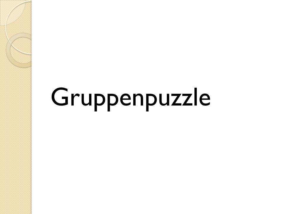 Gruppenpuzzle Voraussetzungen: Spielraum für Entscheidungen Wechselseitige Verantwortlichkeit für das Lernen der Gruppenmitglieder Individuelle Verantwortlichkeit für die Gruppenleistung
