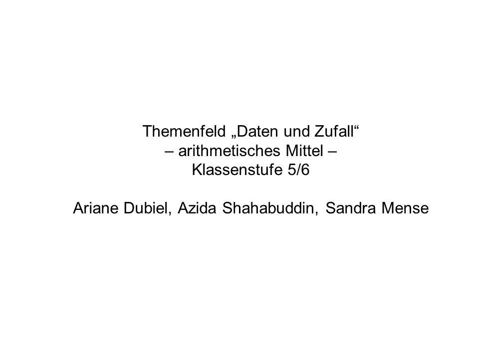 Themenfeld Daten und Zufall – arithmetisches Mittel – Klassenstufe 5/6 Ariane Dubiel, Azida Shahabuddin, Sandra Mense