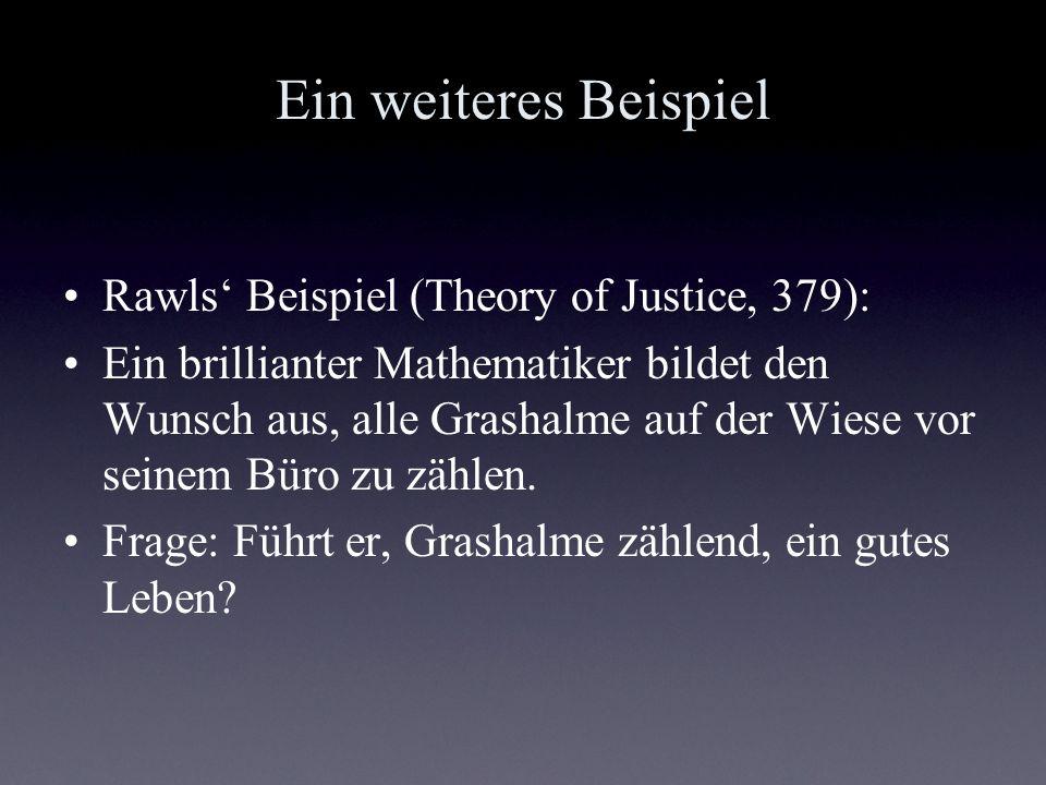 Ein weiteres Beispiel Rawls Beispiel (Theory of Justice, 379): Ein brillianter Mathematiker bildet den Wunsch aus, alle Grashalme auf der Wiese vor se