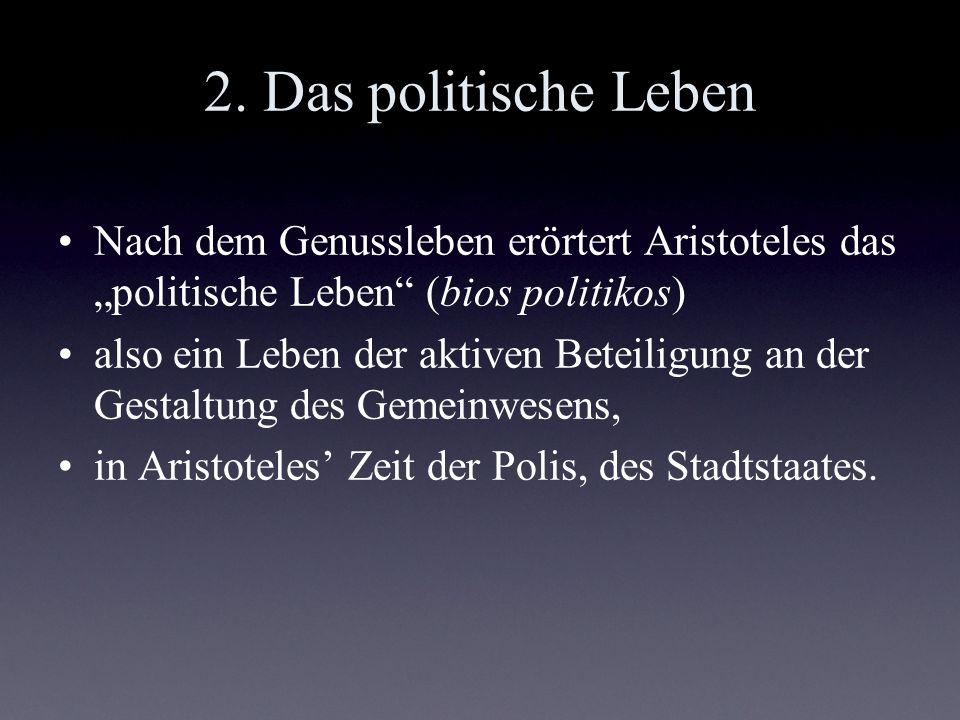 2. Das politische Leben Nach dem Genussleben erörtert Aristoteles das politische Leben (bios politikos) also ein Leben der aktiven Beteiligung an der