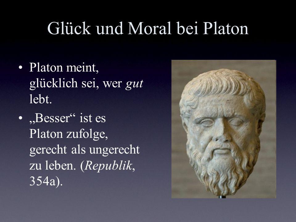 Glück und Moral bei Platon Platon meint, glücklich sei, wer gut lebt. Besser ist es Platon zufolge, gerecht als ungerecht zu leben. (Republik, 354a).
