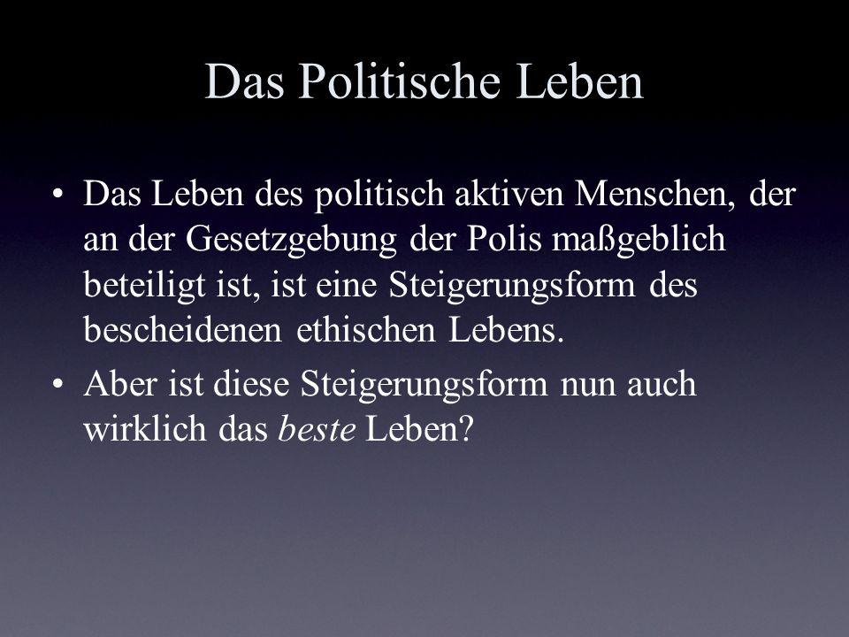 Das Politische Leben Das Leben des politisch aktiven Menschen, der an der Gesetzgebung der Polis maßgeblich beteiligt ist, ist eine Steigerungsform de