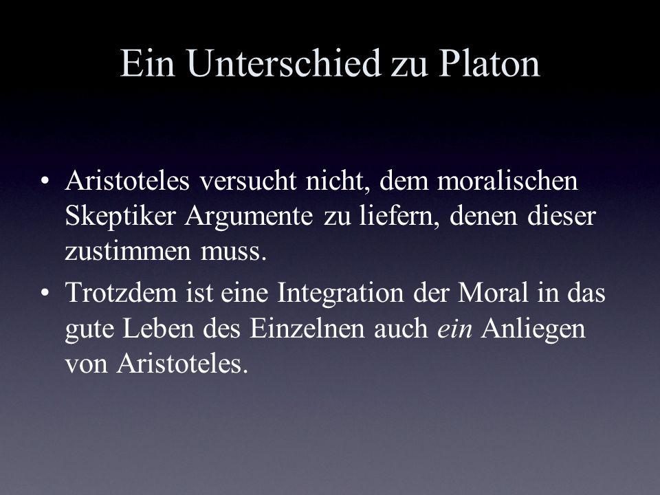 Ein Unterschied zu Platon Aristoteles versucht nicht, dem moralischen Skeptiker Argumente zu liefern, denen dieser zustimmen muss. Trotzdem ist eine I