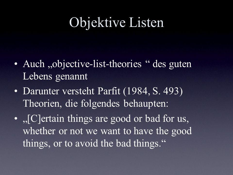 Objektive Listen Auch objective-list-theories des guten Lebens genannt Darunter versteht Parfit (1984, S. 493) Theorien, die folgendes behaupten: [C]e